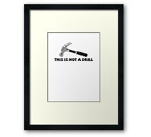 This is not a drill Framed Print