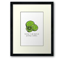 Sorry I am bad at pickup limes Framed Print