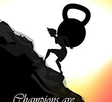 Champion Are Not Made In A Day by papabuju