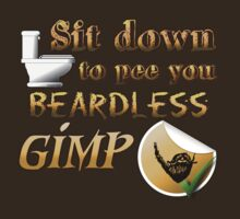 Sit down to pee you beardless gimp by pokingstick