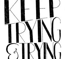 """'Keep Trying & Trying' Typography by Lauren Riley"