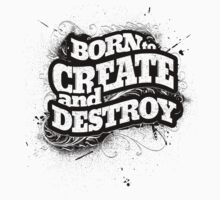 BORN TO CREATE AND DESTROY by snevi
