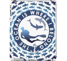 The Ocean Is Where I Belong iPad Case/Skin