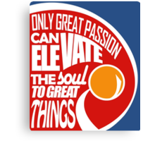Only Great Passion Can Elevate The Soul To Great Things Canvas Print