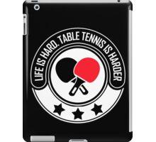 Life Is Hard, Table Tennis Is Harder iPad Case/Skin