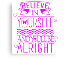 Believe In Yourself, And You'll Be Alright Canvas Print