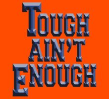 Tough Ain't Enough - Training T', Get tough! by TOM HILL - Designer