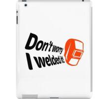 Don't worry I welded it! (1) iPad Case/Skin