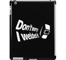 Don't worry I welded it! (5) iPad Case/Skin