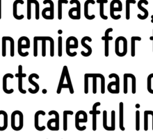 I choose my friends for their good looks, my acquaintances for their good characters, and my enemies for their intellects. A man cannot be too careful in the choice of his enemies. Sticker