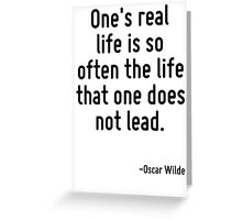 One's real life is so often the life that one does not lead. Greeting Card