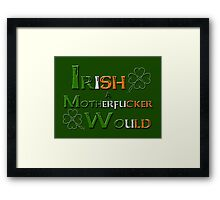 Irish A Motherfucker Would Framed Print
