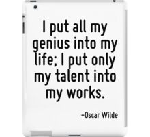 I put all my genius into my life; I put only my talent into my works. iPad Case/Skin