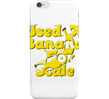 Used A Banana For Scale iPhone Case/Skin