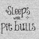 Sleeps with Pit Bulls by Kristina Gale