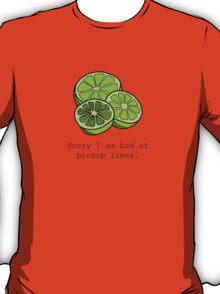 Sorry I am bad at pickup limes T-Shirt