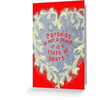 Paradise... is a state of heart Greeting Card