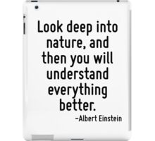 Look deep into nature, and then you will understand everything better. iPad Case/Skin