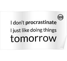 I don't procrastinate T-Shirt (text in black) Poster