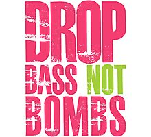 Drop Bass Not Bombs (magenta/neon)  Photographic Print