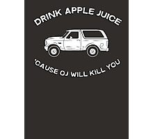 Drink apple juice 'cause OJ will kill you Photographic Print
