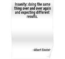 Insanity: doing the same thing over and over again and expecting different results. Poster