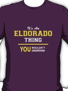 It's An ELDORADO thing, you wouldn't understand !! T-Shirt