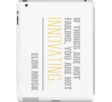 If things are not failing, you are not innovating - Elon Musk iPad Case/Skin