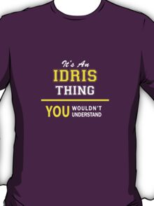 It's An IDRIS thing, you wouldn't understand !! T-Shirt