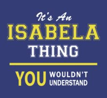 It's An ISABELA thing, you wouldn't understand !! by satro