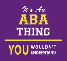 It's An ABA thing, you wouldn't understand !! by satro