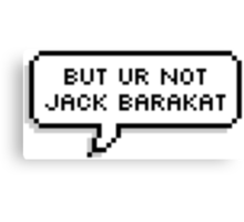 But You're Not Jack Barakat Canvas Print
