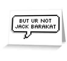 But You're Not Jack Barakat Greeting Card