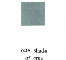 One Shade Of Grey by bluespecsstudio