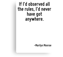 If I'd observed all the rules, I'd never have got anywhere. Canvas Print