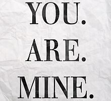 You. Are. Mine. by 50collection