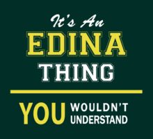 It's An EDINA thing, you wouldn't understand !! by satro