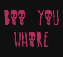 Boo you whore by princessbedelia