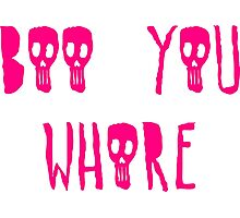 Boo you whore Photographic Print