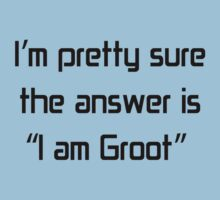 I am pretty sure answer is I AM GROOT by GeorgioGe