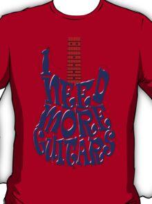 I need more guitars T-Shirt