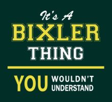 It's A BIXLER thing, you wouldn't understand !! by satro