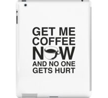 Get Me Coffee Now And No One Gets Hurt iPad Case/Skin