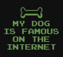 My Dog Is Famous On The Internet by DesignFactoryD