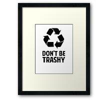 Don't Be Trashy Framed Print