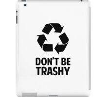 Don't Be Trashy iPad Case/Skin