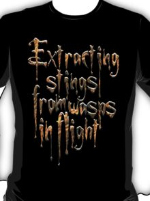 Extracting Stings from Wasps in Flight T-Shirt