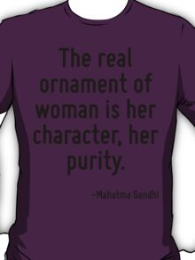 The real ornament of woman is her character, her purity. T-Shirt