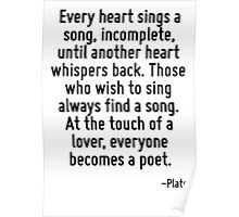 Every heart sings a song, incomplete, until another heart whispers back. Those who wish to sing always find a song. At the touch of a lover, everyone becomes a poet. Poster