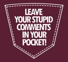 Stupid Comments by supershirtbros